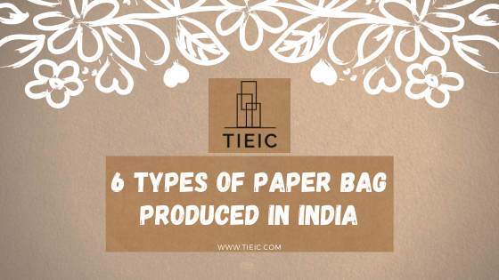 6 types of Paper Bag produced in India