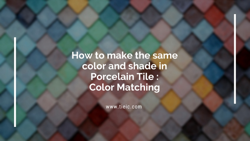 How to make the same color and shade in Porcelain Tile : Color Matching