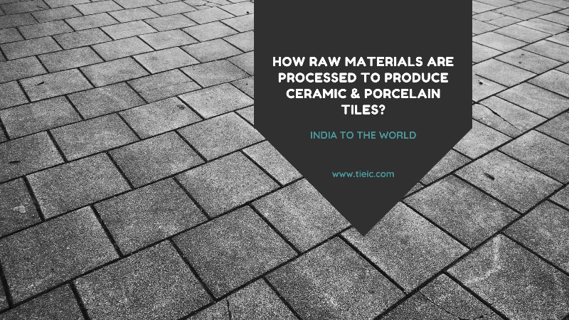 How Raw Materials are processed to produce Ceramic & Porcelain Tiles?