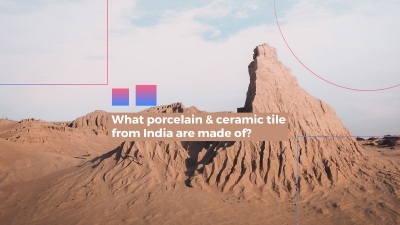 What porcelain & ceramic tile from India are made of?